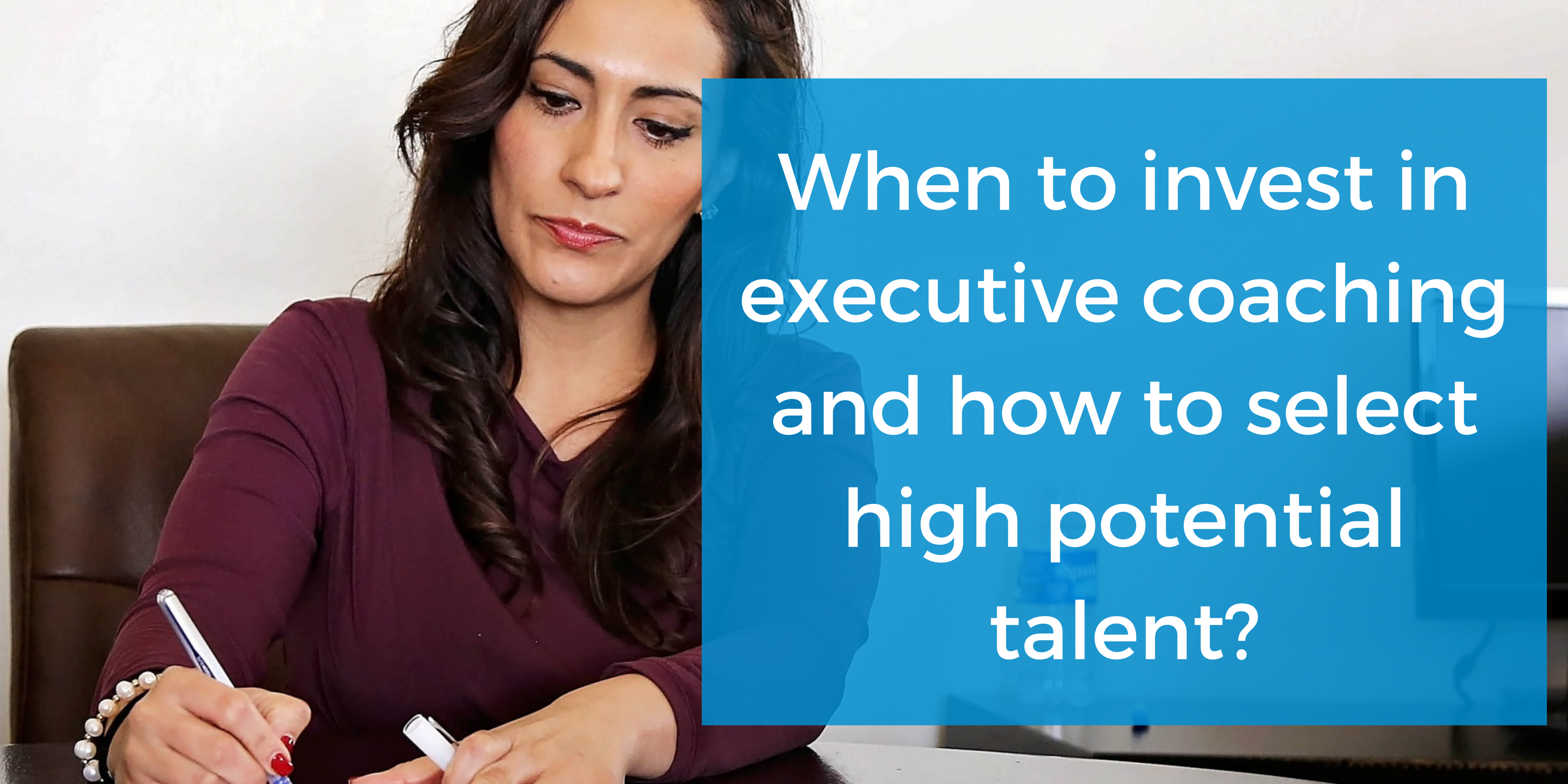 When to invest in executive coaching and how to select high potential talent?