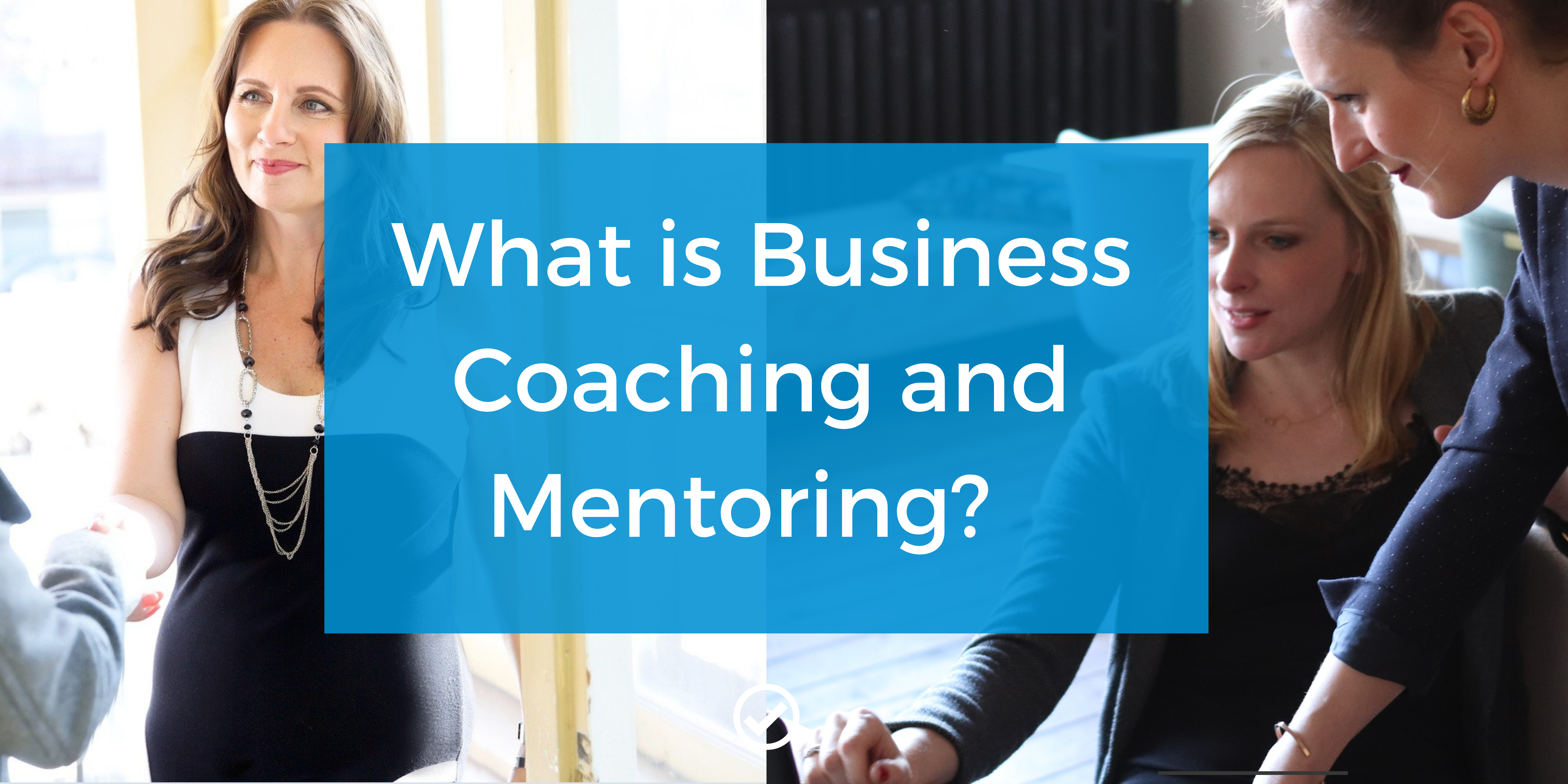 What is Business Coaching and Mentoring?